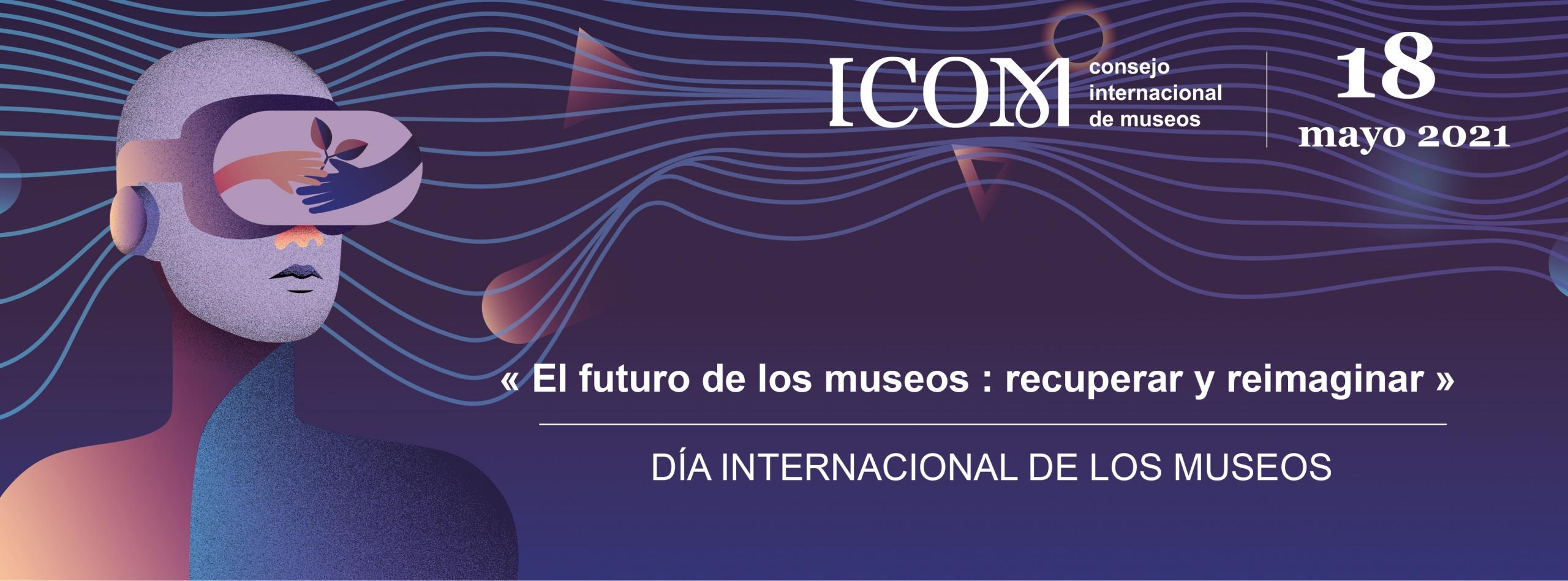 Recuperar y reimaginar: la temática que rodea al Día Internacional de los Museos 2021